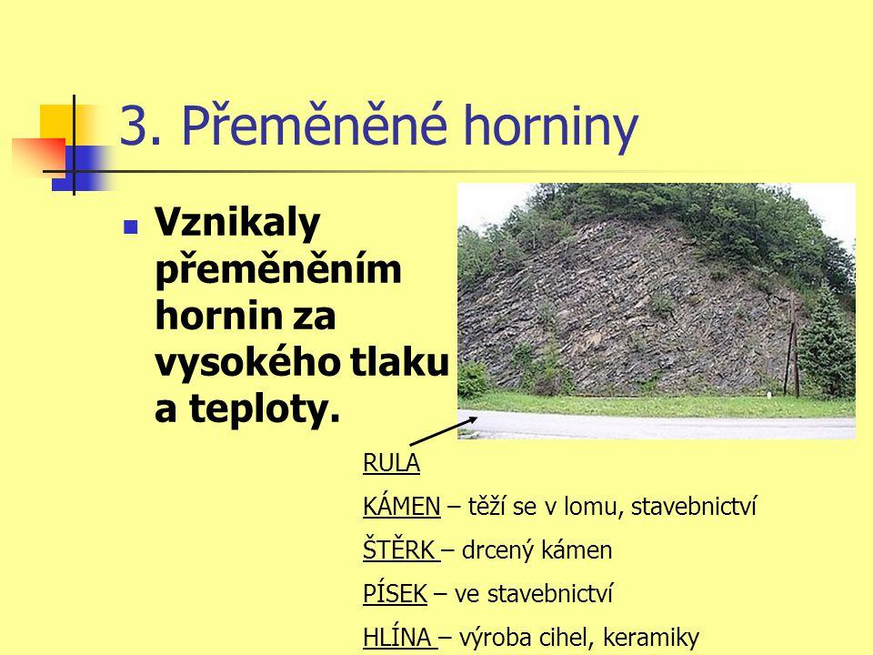 3. Přeměněné horniny Vznikaly přeměněním hornin za vysokého tlaku a teploty. RULA. KÁMEN – těží se v lomu, stavebnictví.