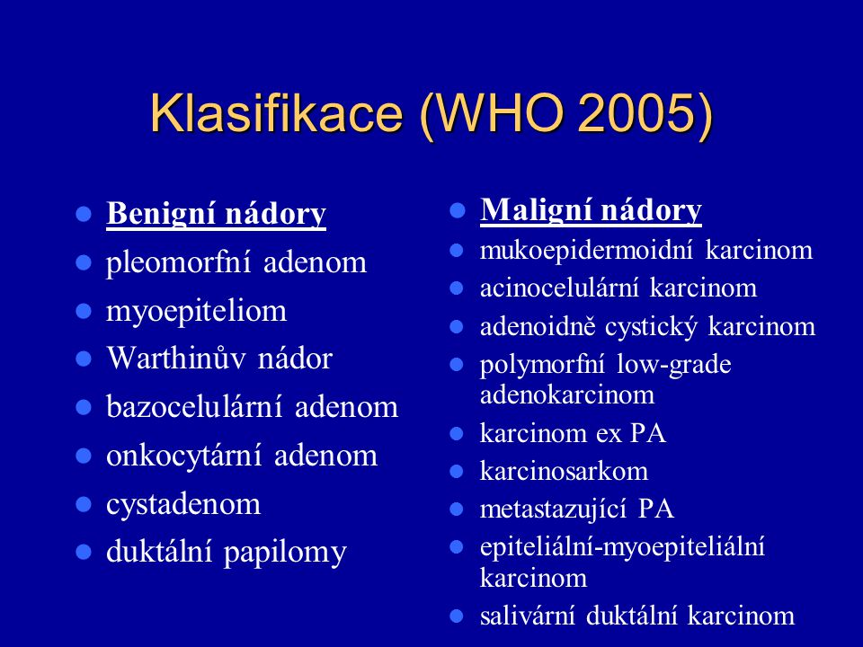Klasifikace (WHO 2005) Benigní nádory pleomorfní adenom myoepiteliom