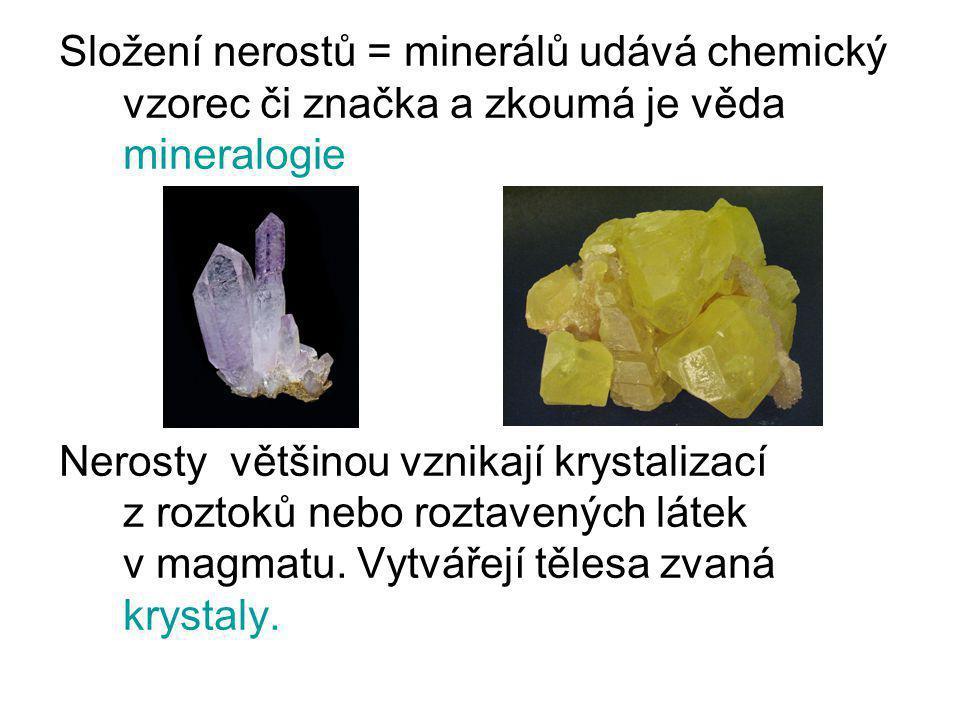 Složení nerostů = minerálů udává chemický vzorec či značka a zkoumá je věda mineralogie