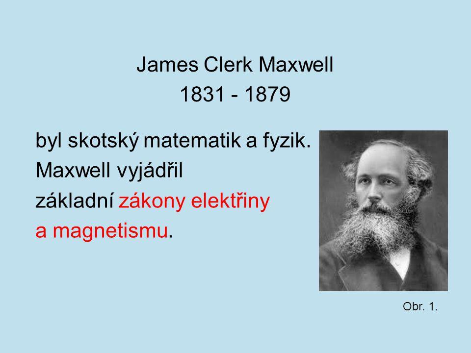 byl skotský matematik a fyzik. Maxwell vyjádřil