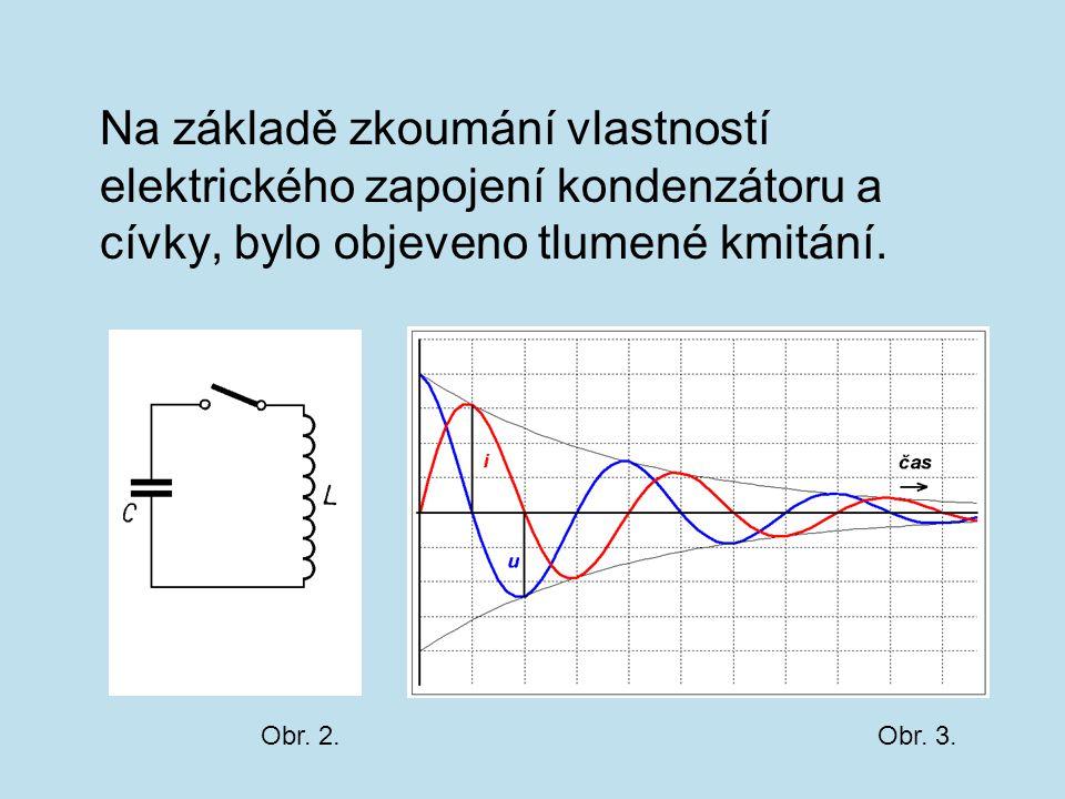 Na základě zkoumání vlastností elektrického zapojení kondenzátoru a cívky, bylo objeveno tlumené kmitání.
