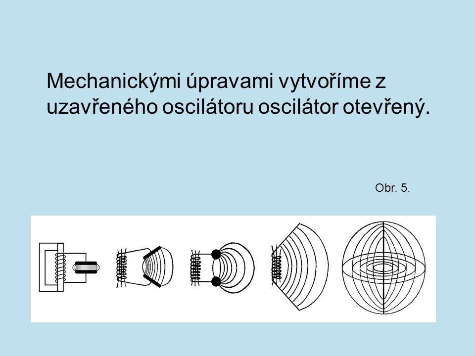 Mechanickými úpravami vytvoříme z uzavřeného oscilátoru oscilátor otevřený.