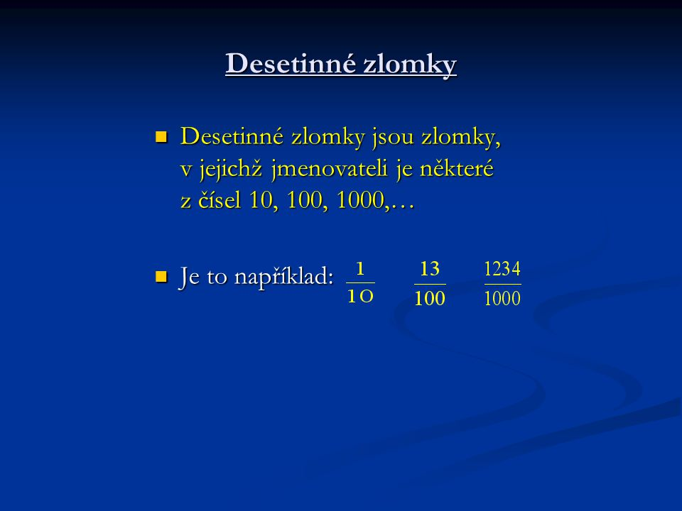 Desetinné zlomky Desetinné zlomky jsou zlomky, v jejichž jmenovateli je některé z čísel 10, 100, 1000,…