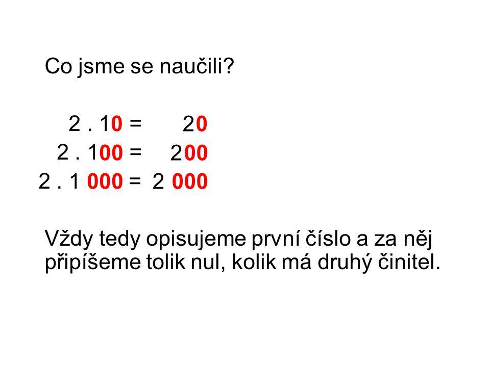 Co jsme se naučili 2 . 1 = 2 . 1 = 2 . 1 = Vždy tedy opisujeme první číslo a za něj připíšeme tolik nul, kolik má druhý činitel.