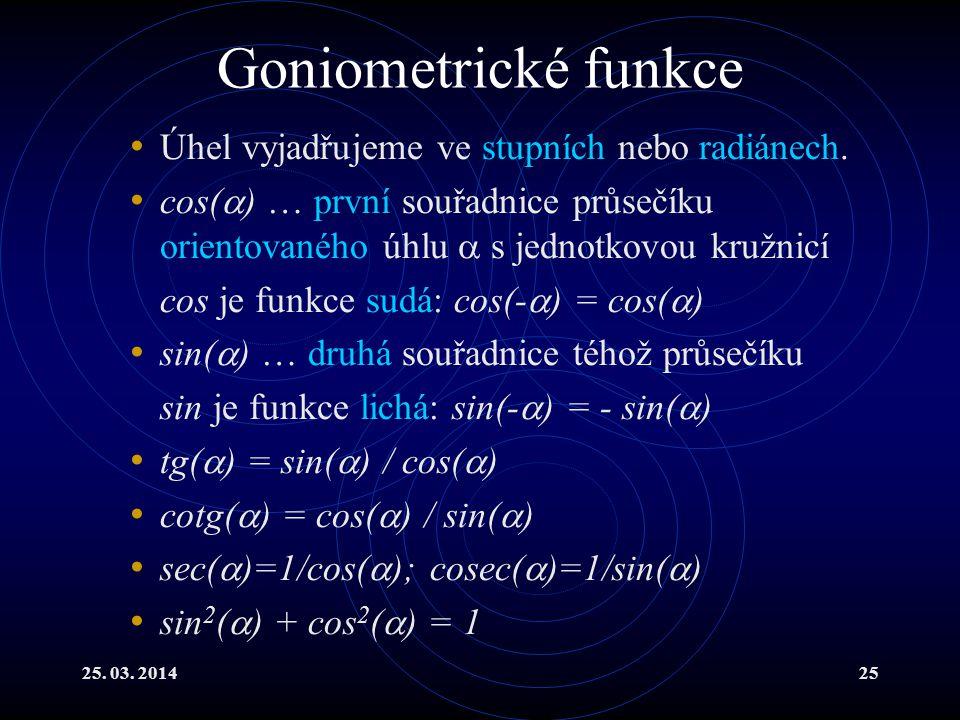 Goniometrické funkce Úhel vyjadřujeme ve stupních nebo radiánech.