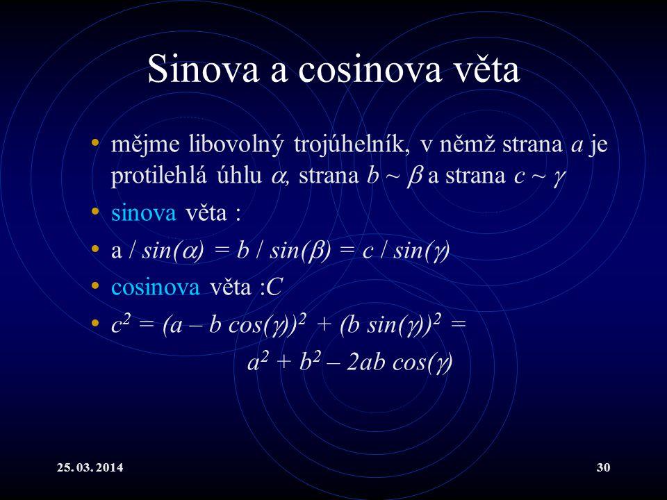 Sinova a cosinova věta mějme libovolný trojúhelník, v němž strana a je protilehlá úhlu , strana b ~  a strana c ~ 