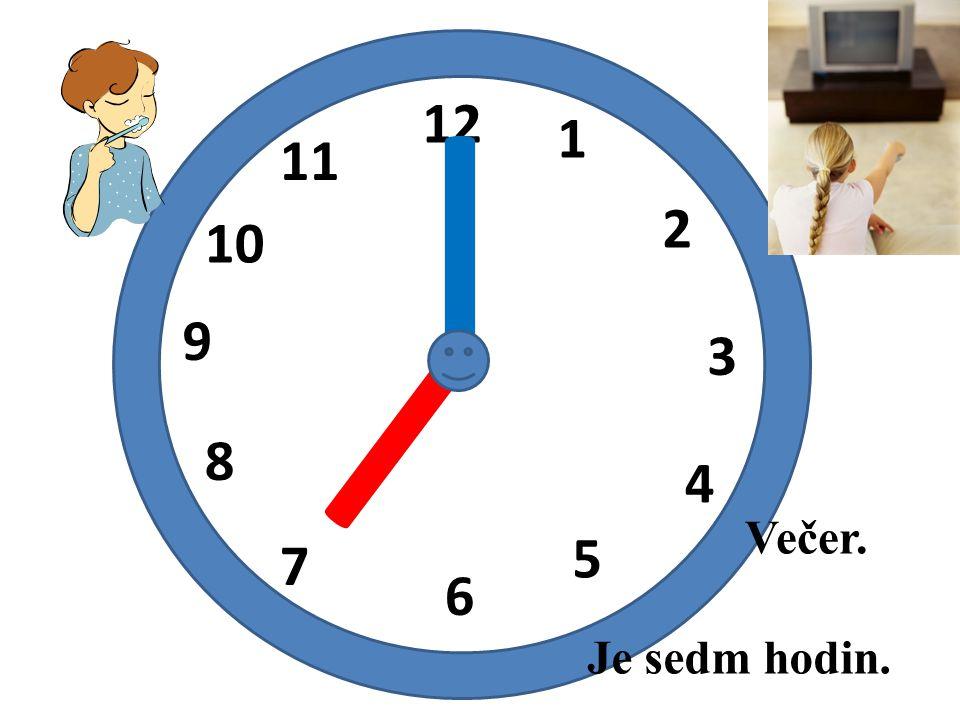 I 12 1 11 2 10 I 9 3 8 4 Večer. 5 7 6 Je sedm hodin.