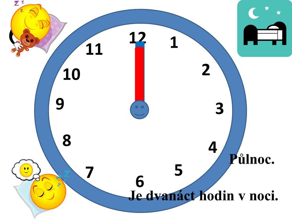 I I 12 1 11 2 10 9 3 8 4 Půlnoc. 5 7 6 Je dvanáct hodin v noci.