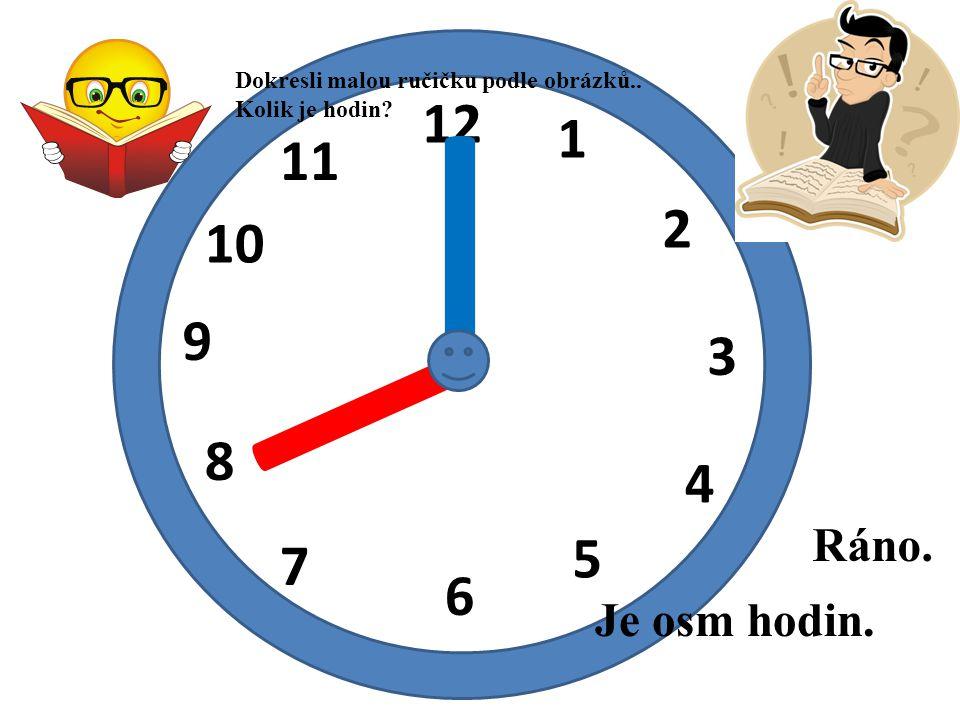 I Dokresli malou ručičku podle obrázků.. Kolik je hodin 12. 1. 11. I. 2. 10. 9. 3. 8. 4.