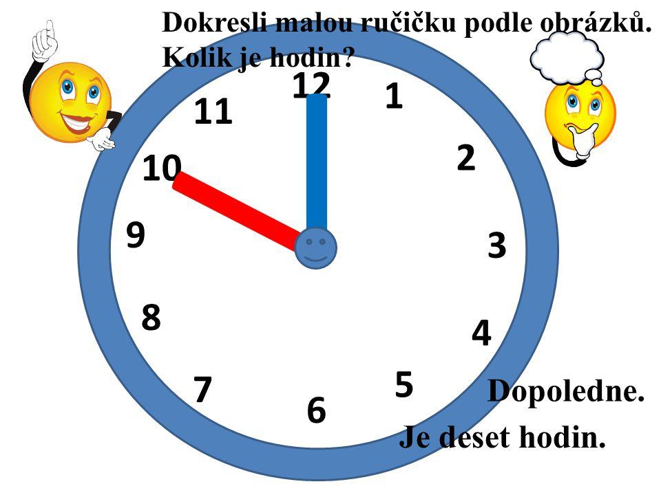 I I 12 1 11 2 10 9 3 8 4 5 7 6 Dopoledne. Je deset hodin.