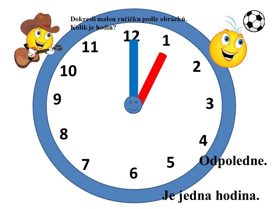 I I 12 1 11 2 10 9 3 8 4 5 7 6 Odpoledne. Je jedna hodina.