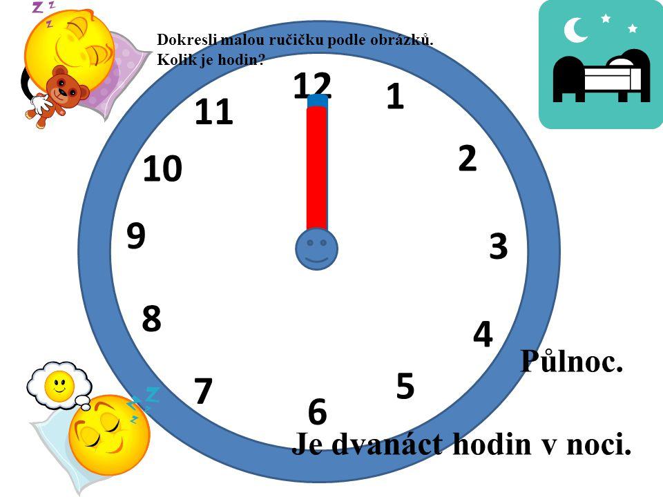 I I 12 1 11 2 10 9 3 8 4 5 7 6 Půlnoc. Je dvanáct hodin v noci.
