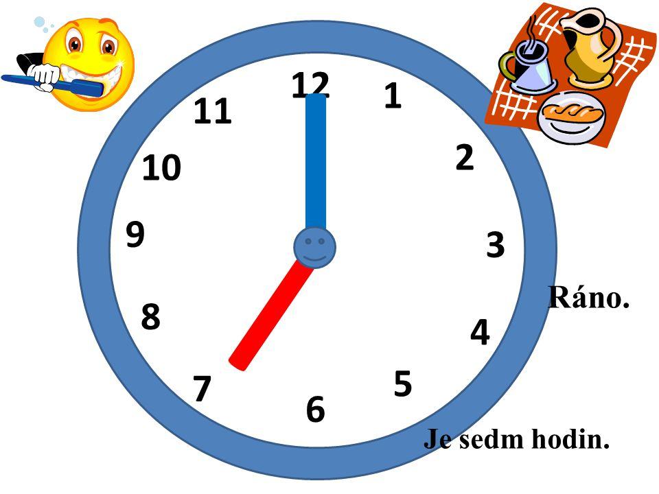 I 12 1 11 2 10 I 9 3 Ráno. 8 4 5 7 6 Je sedm hodin.
