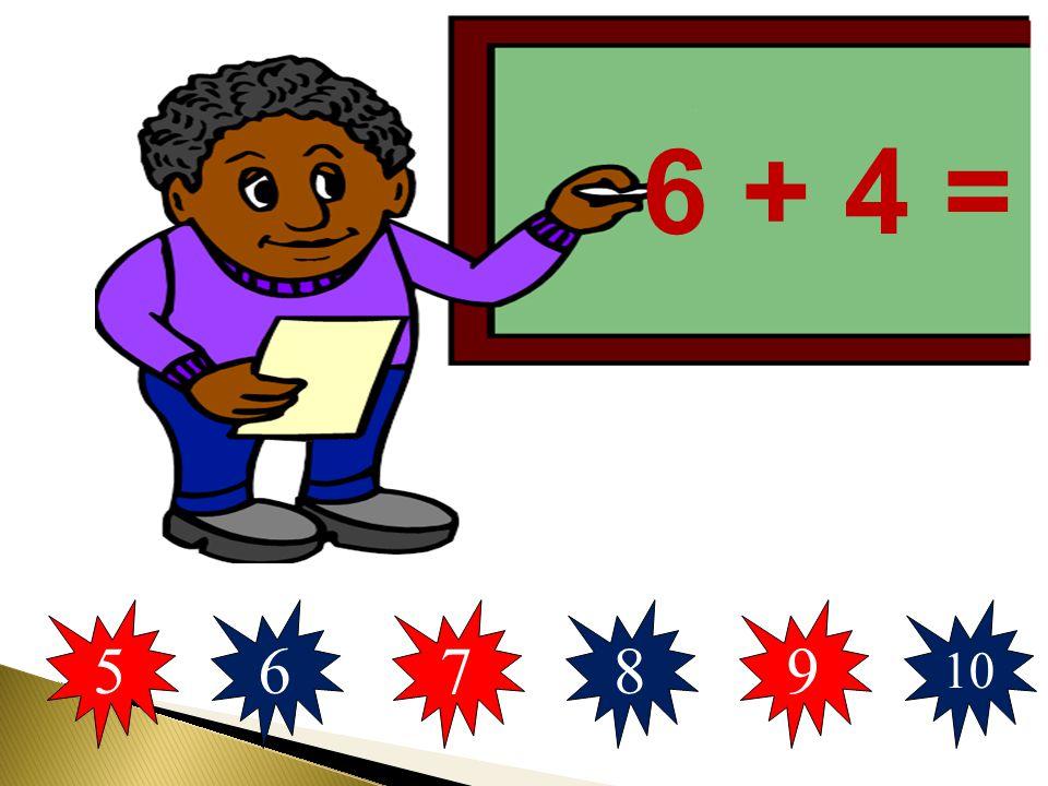 6 + 4 = 5 6 7 8 9 10