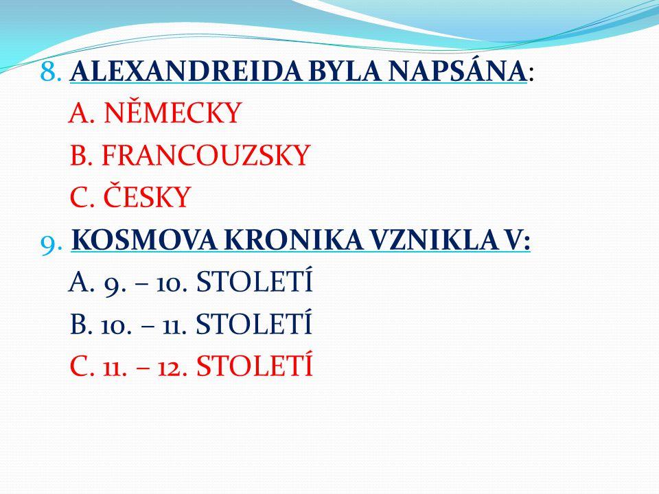 8. ALEXANDREIDA BYLA NAPSÁNA: A. NĚMECKY B. FRANCOUZSKY C. ČESKY 9