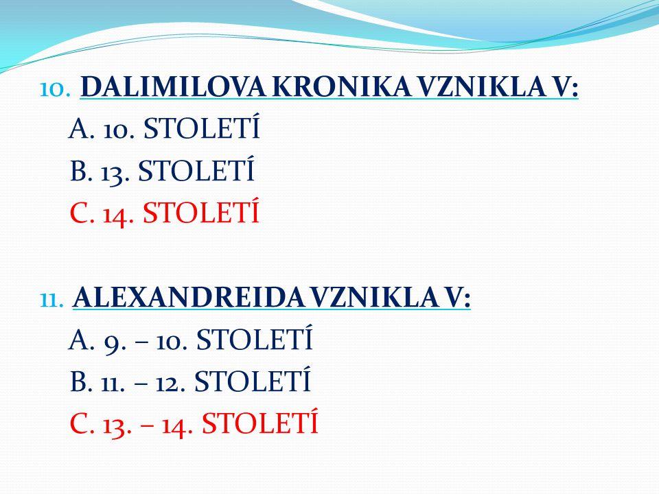 10. DALIMILOVA KRONIKA VZNIKLA V: A. 10. STOLETÍ B. 13. STOLETÍ C. 14