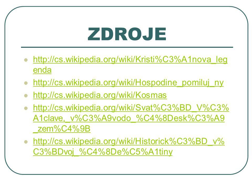 ZDROJE http://cs.wikipedia.org/wiki/Kristi%C3%A1nova_legenda