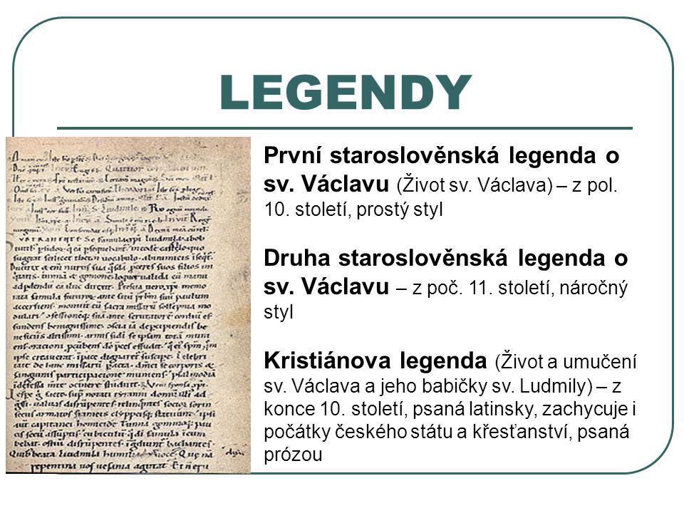 LEGENDY První staroslověnská legenda o sv. Václavu (Život sv. Václava) – z pol. 10. století, prostý styl.