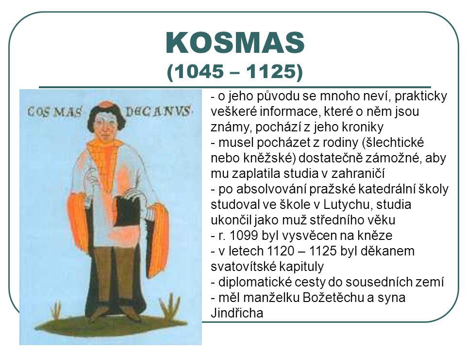 KOSMAS (1045 – 1125) o jeho původu se mnoho neví, prakticky veškeré informace, které o něm jsou známy, pochází z jeho kroniky.