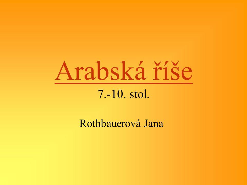 Arabská říše 7.-10. stol. Rothbauerová Jana
