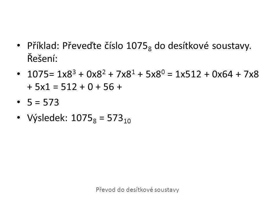 Příklad: Převeďte číslo 10758 do desítkové soustavy. Řešení: