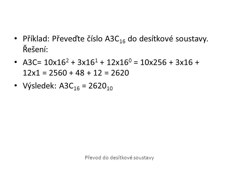 Příklad: Převeďte číslo A3C16 do desítkové soustavy. Řešení: