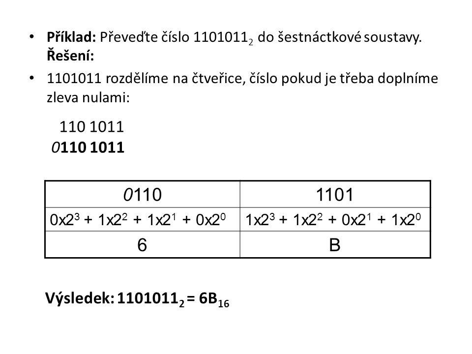 Příklad: Převeďte číslo 11010112 do šestnáctkové soustavy. Řešení: