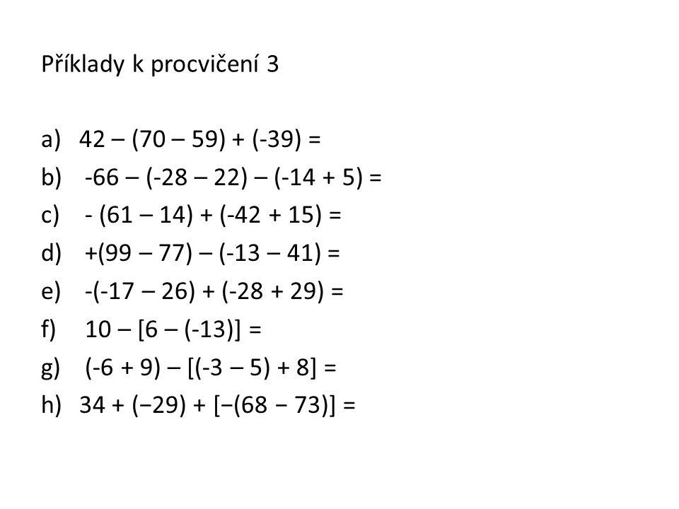 Příklady k procvičení 3 42 – (70 – 59) + (-39) = -66 – (-28 – 22) – (-14 + 5) = - (61 – 14) + (-42 + 15) =