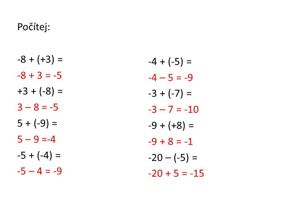 Počítej: -8 + (+3) = -8 + 3 = -5 +3 + (-8) = 3 – 8 = -5 5 + (-9) = 5 – 9 =-4 -5 + (-4) = -5 – 4 = -9