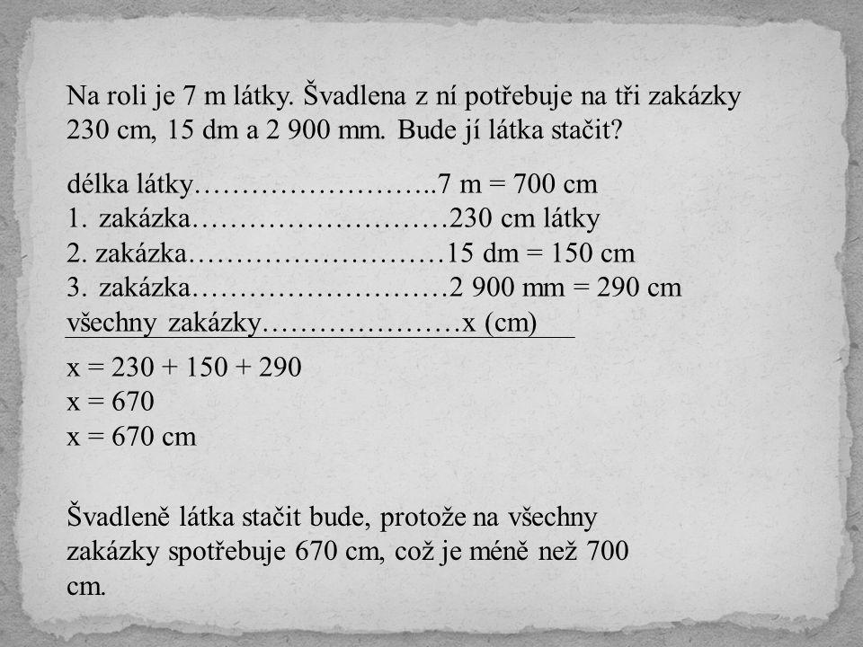 Na roli je 7 m látky. Švadlena z ní potřebuje na tři zakázky 230 cm, 15 dm a 2 900 mm. Bude jí látka stačit