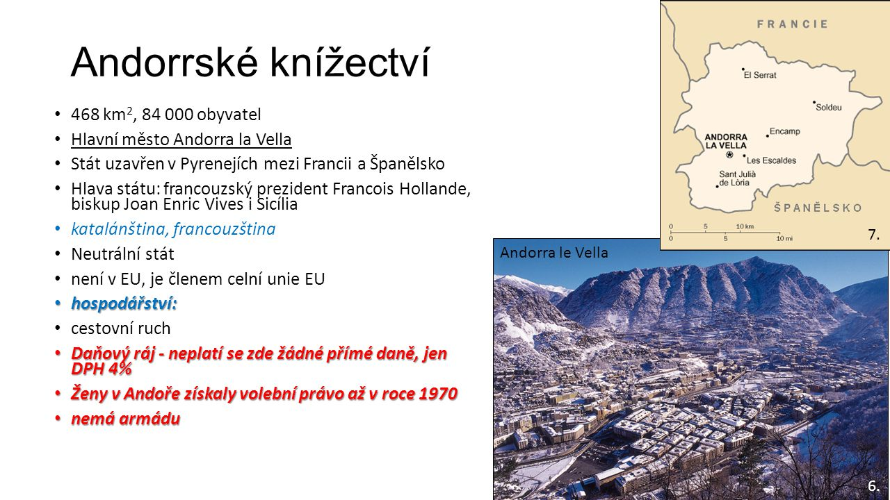 Andorrské knížectví 468 km2, 84 000 obyvatel