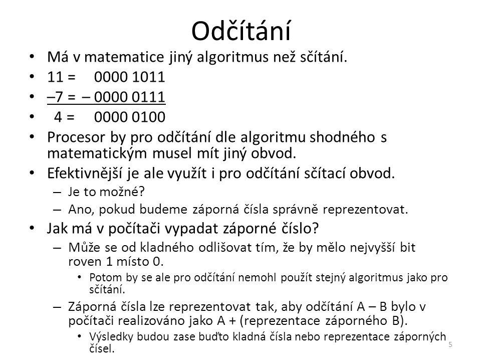 Odčítání Má v matematice jiný algoritmus než sčítání. 11 = 0000 1011