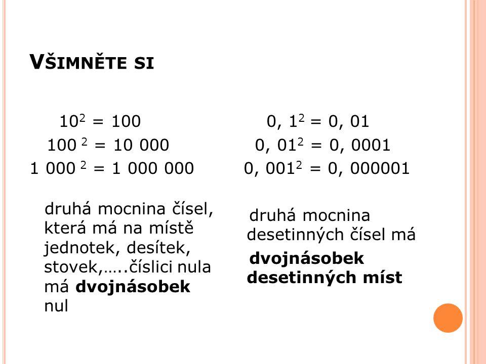 Všimněte si 102 = 100. 100 2 = 10 000. 1 000 2 = 1 000 000.