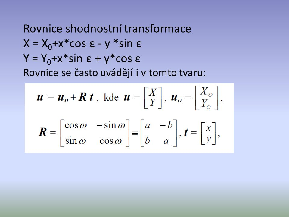 Rovnice shodnostní transformace X = X0+x. cos ε - y. sin ε Y = Y0+x