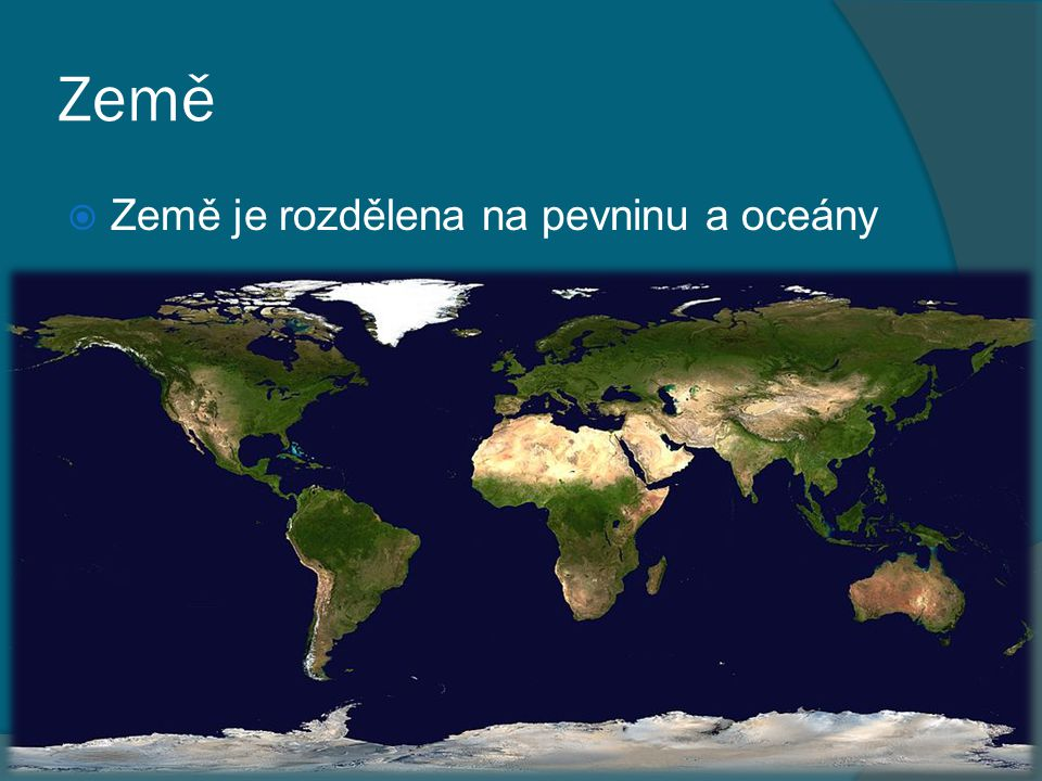 Země Země je rozdělena na pevninu a oceány