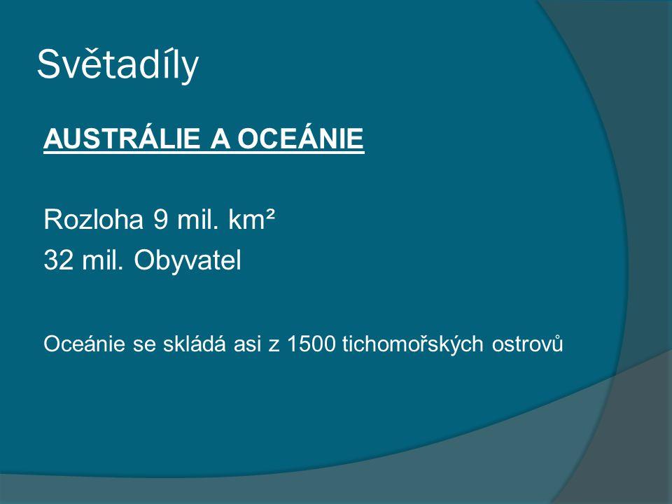 Světadíly AUSTRÁLIE A OCEÁNIE Rozloha 9 mil. km² 32 mil. Obyvatel