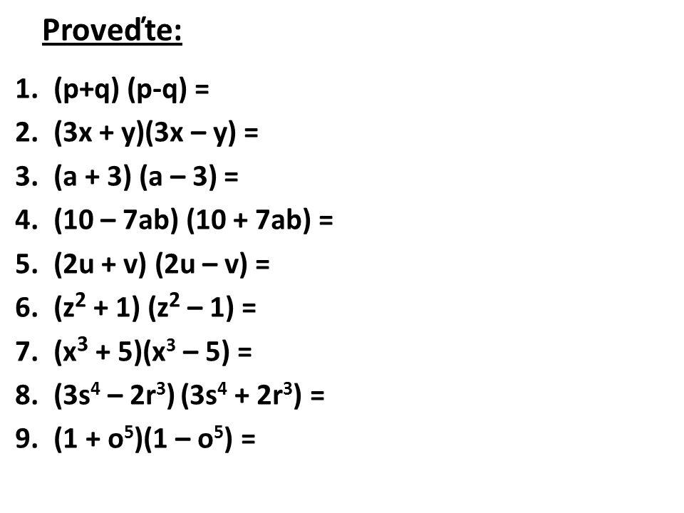 Proveďte: (p+q) (p-q) = (3x + y)(3x – y) = (a + 3) (a – 3) =