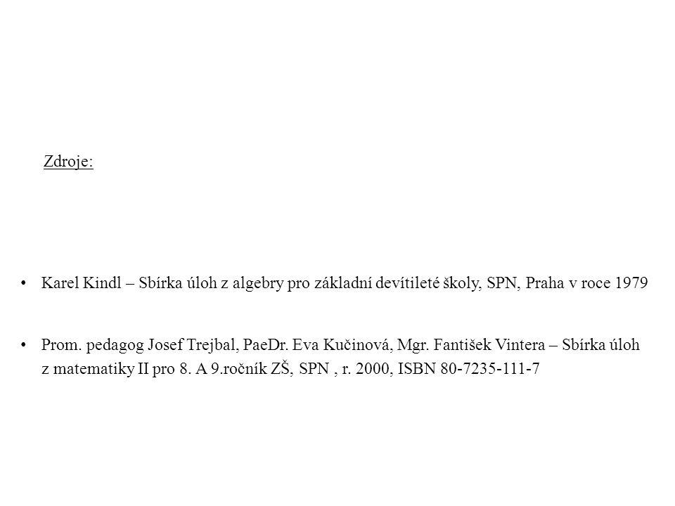 Zdroje: Karel Kindl – Sbírka úloh z algebry pro základní devítileté školy, SPN, Praha v roce 1979.