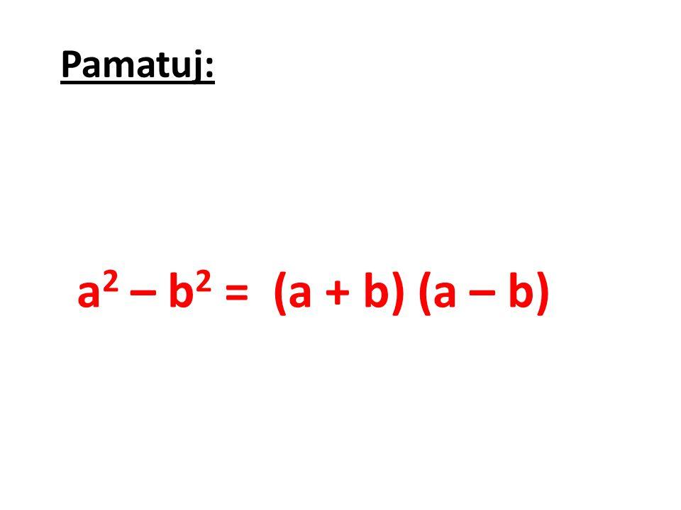 Pamatuj: a2 – b2 = (a + b) (a – b)