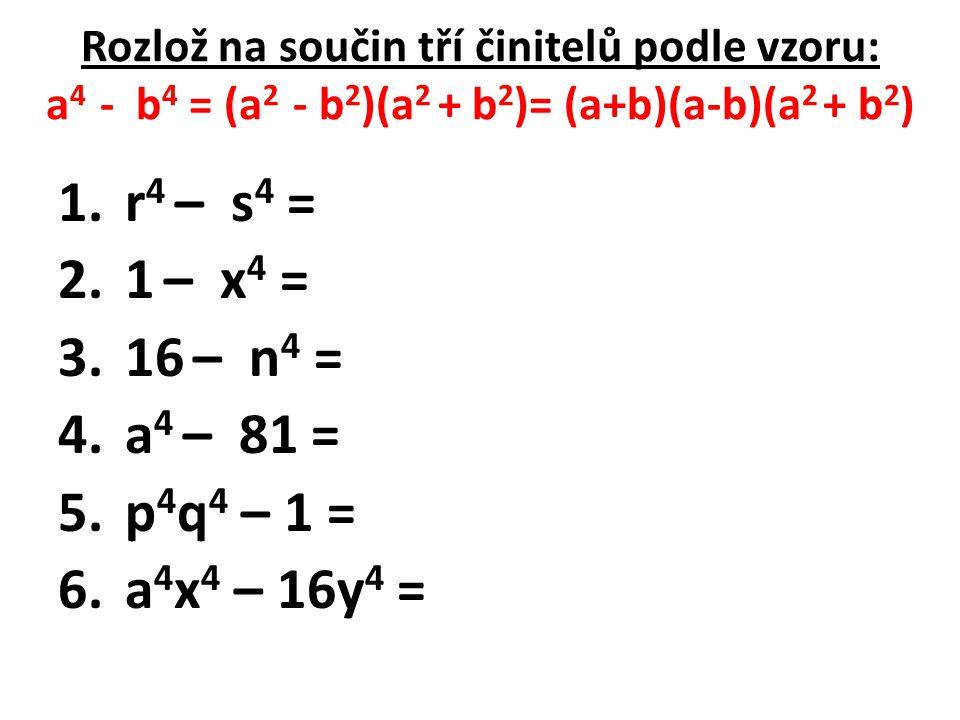 r4 – s4 = 1 – x4 = 16 – n4 = a4 – 81 = p4q4 – 1 = a4x4 – 16y4 =