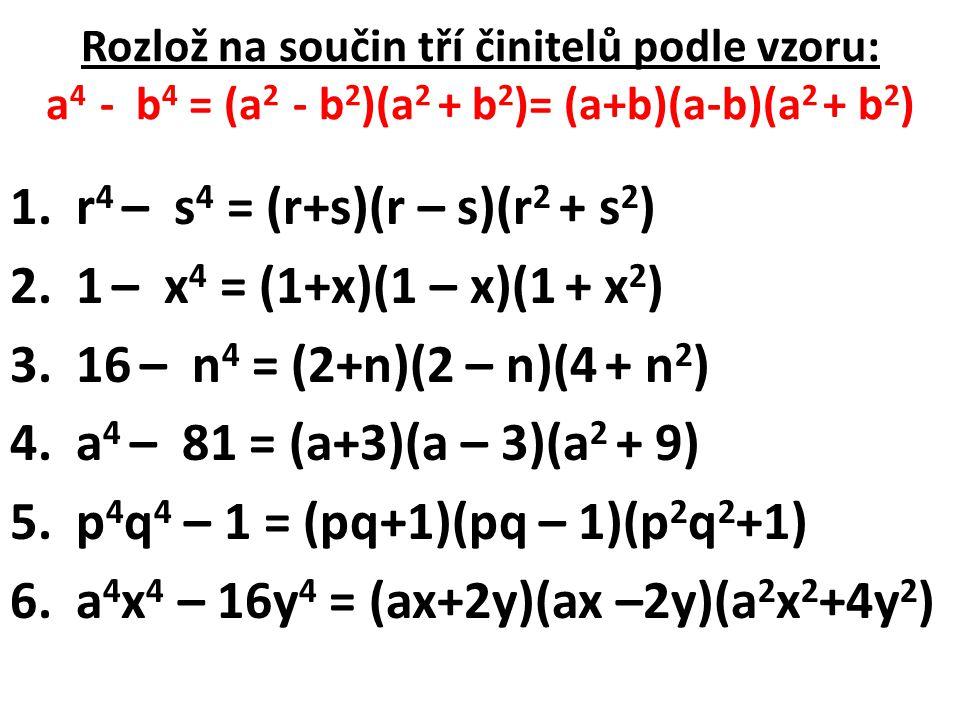 a4x4 – 16y4 = (ax+2y)(ax –2y)(a2x2+4y2)