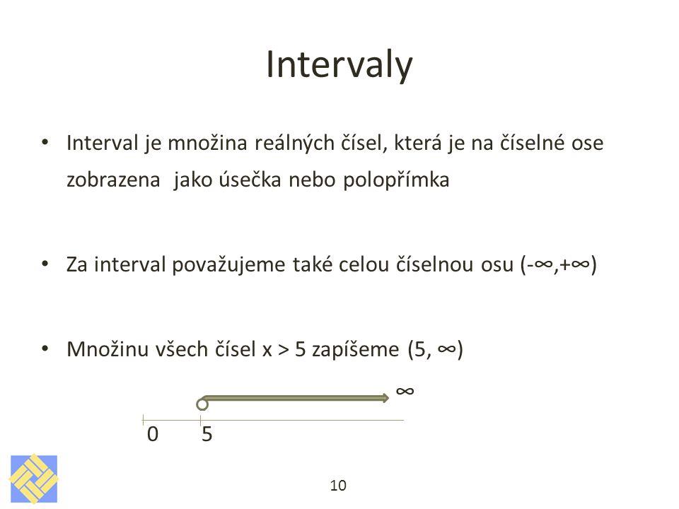 Intervaly Interval je množina reálných čísel, která je na číselné ose zobrazena jako úsečka nebo polopřímka.