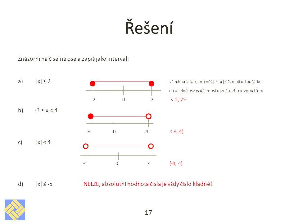 Řešení Znázorni na číselné ose a zapiš jako interval: