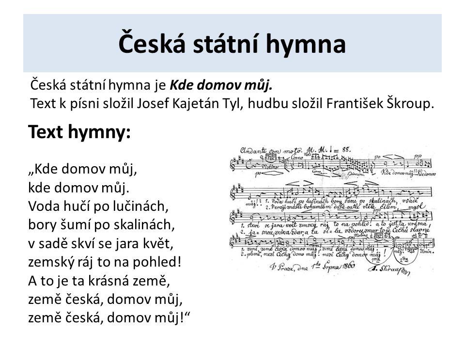 Česká státní hymna Text hymny: Česká státní hymna je Kde domov můj.
