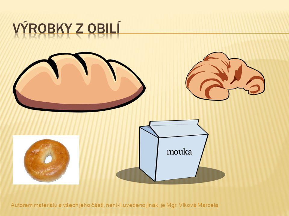 Výrobky z obilí mouka. Autorem materiálu a všech jeho částí, není-li uvedeno jinak, je Mgr.
