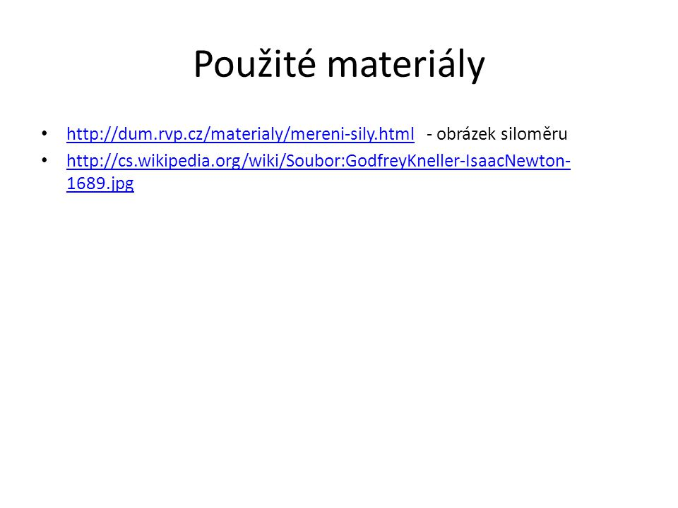 Použité materiály http://dum.rvp.cz/materialy/mereni-sily.html - obrázek siloměru.