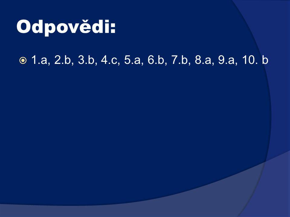 Odpovědi: 1.a, 2.b, 3.b, 4.c, 5.a, 6.b, 7.b, 8.a, 9.a, 10. b