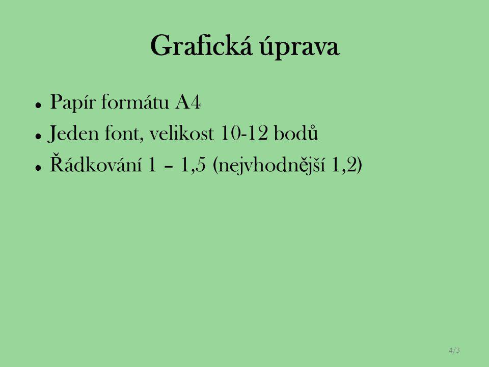 Grafická úprava Papír formátu A4 Jeden font, velikost 10-12 bodů