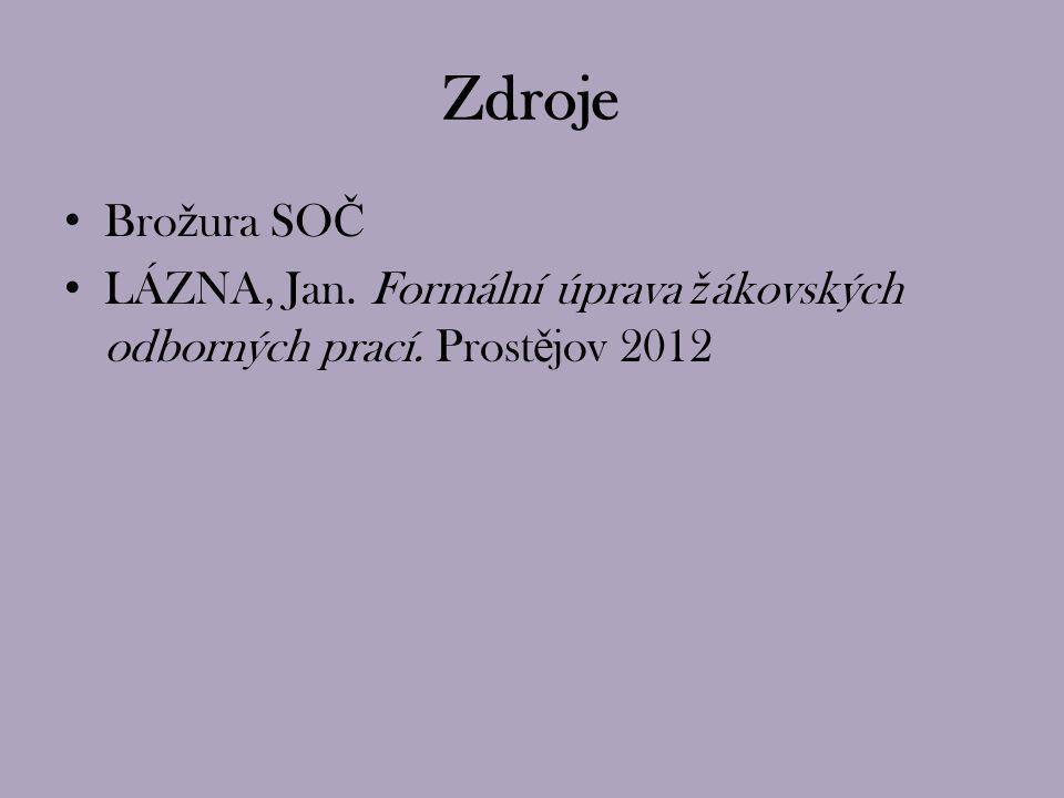 Zdroje Brožura SOČ LÁZNA, Jan. Formální úprava žákovských odborných prací. Prostějov 2012