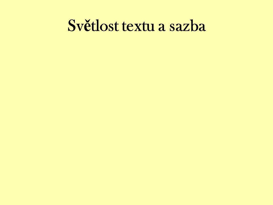 Světlost textu a sazba To je rozložení znaků o stránce – mezery, řádkování, znaků na řádku (65 max),…